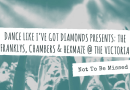 Not To Be Missed #7: Dance Like I've Got Diamonds: The Franklys, Chambers & Hexmaze