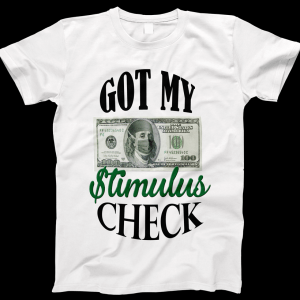 Got My Stimulus Check Tshirt