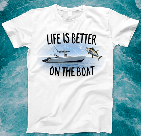 Life I Better On the Boat T-shirt