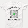 Custom Cash App QR Code T-shirt - Collect Payments by Scan