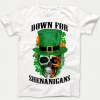 Down for Shenanigans St patrick T-shirt