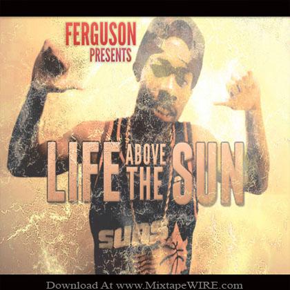 Ferguson_Life_Above_The_Sun_Mixtape