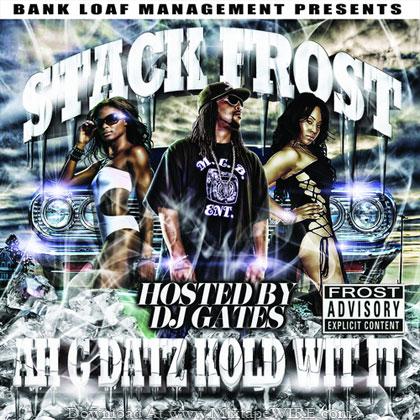 Stack-Frost-Stack-Frost-Ah-G-Dat-Kold-Wit-It-Mixtape-By-DJ-Gates