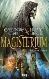 Magisterium, tome 1 : l'épreuve de fer / Cassandra Clare et Holly Black. - Pocket (PKJ), 2014