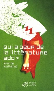 Qui a peur de la littérature ado ? / Annie Rolland. - Thierry Magnier, 2008