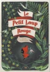 Le Petit Loup Rouge / Amélie Fléchais. - Ankama, 2014