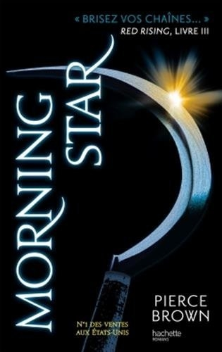 Red Rising, tome 3 : Morning Star / Pierce Brown. - Hachette Romans, 2016