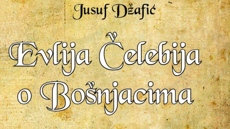 """Predstavljamo novu knjigu Jusufa Džafića """"Evlija Čelebija o Bošnjacima"""""""
