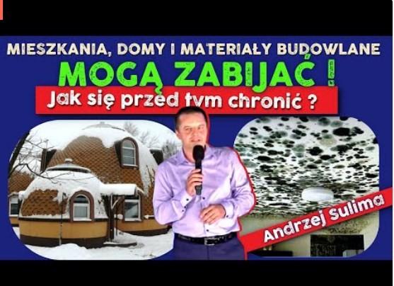 Mieszkania, Domy i Materiały Budowlane MOGĄ ZABIJAĆ ! Jak się przed tym chronić  Andrzej Sulima