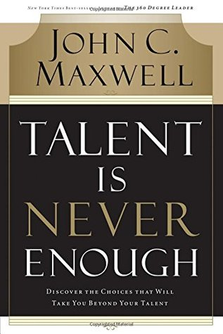 Talent is Never Enough by John Maxwell