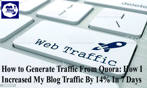 How to Generate Traffic From Quora: How I Increased My Blog Traffic By 14% In 7 Days