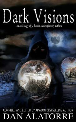 #BookReview of #Horror #Anthology –  Dark Visions –  Compiled and edited by Dan Alatorre