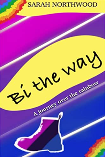 Book Review: Bi The Way A Journey Over The Rainbow @northwood_sarah #loveislove #LGBTQ #bisexual #trans #pronouns #parenting #comingout