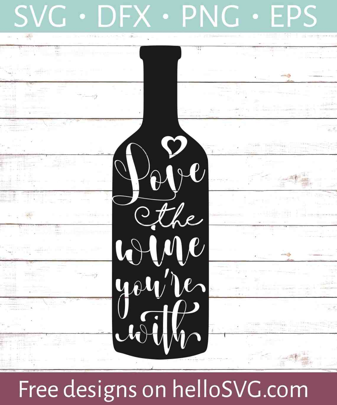 Love The Wine You're With SVG - Free SVG files   HelloSVG.com