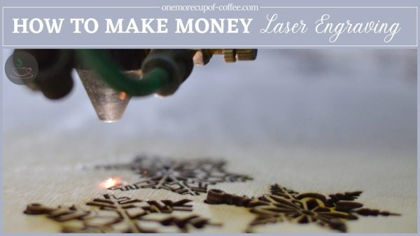 How To Make Money Laser Engraving | One More Cup of Coffee