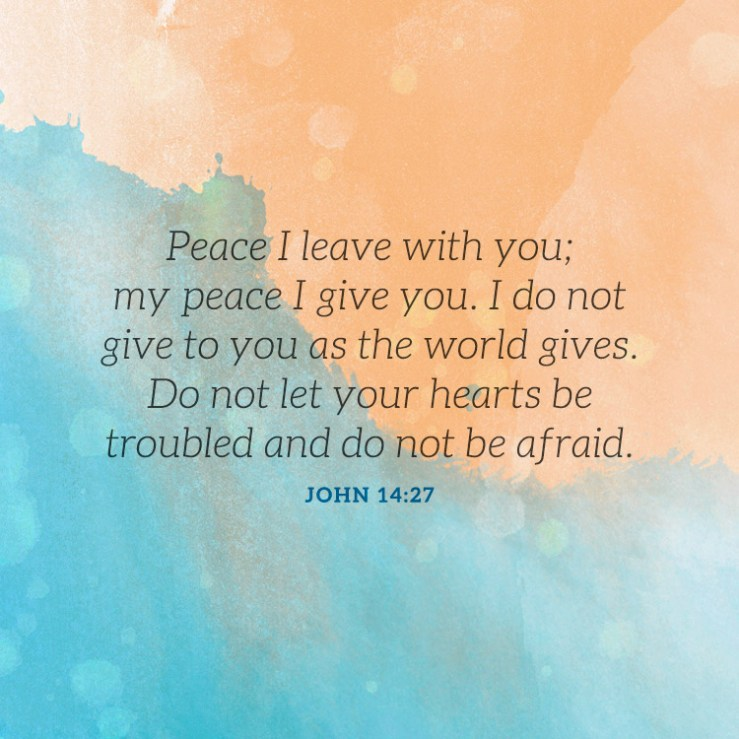 Peace I leave with you; my peace I give you. I do not give to you as the  world gives... - SermonQuotes