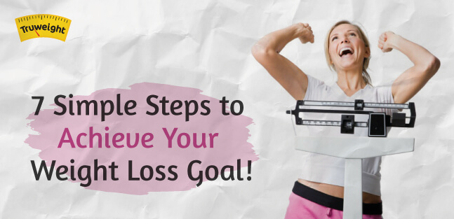 7 Simple Steps To Achieve Your Weight Loss Goal !