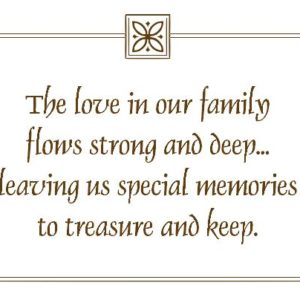 The love in our family flows strong and deep...leaving us special ...