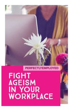 Why employers should fight ageism at work.
