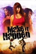 Make It Happen (2008) BluRay 480p & 720p Free HD Movie Download