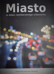 Miasto w dobie neoliberalnego urbanizmu_okładka