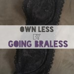 Own Less by Going Braless