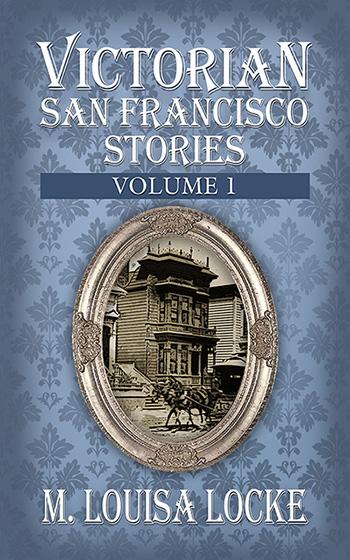 Victorian San Francisco Stories: Volume 1