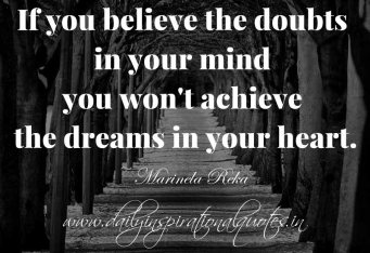 if-you-believe-the-doubts-in-your-mind-you-wont-achieve-the-dreams-in-your-heart-marinela-reka