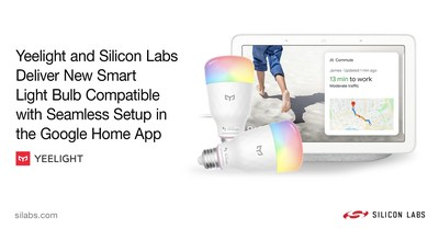Yeelight and Silicon Labs Deliver New Smart Light Bulb Compatible with Seamless Setup in the Google Home App