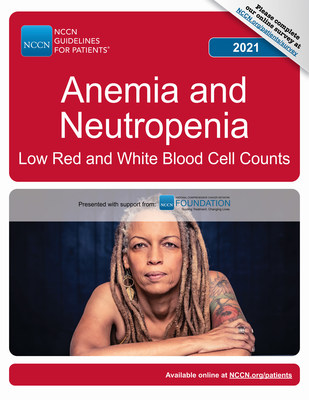 New NCCN Guidelines for Patients®: Anemia and Neutropenia, Low Red and White Blood Cell Counts available for free at NCCN.org/patientguidelines.