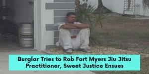Burglar Tries to Rob Fort Myers Jiu Jitsu Practitioner, Sweet Justice Ensues