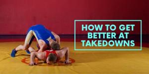 How to Get Better at Takedowns