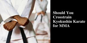 Should You Crosstrain Kyokushin Karate for MMA