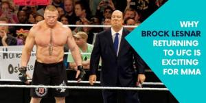 Why Brock Lesnar Returning to UFC in 2019 is Exciting for MMA