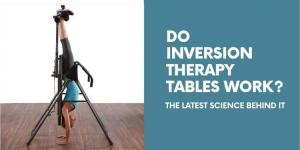 Do Inversion Therapy Tables Work? The Latest Science Behind It