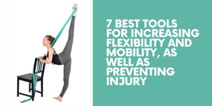 7 Best Tools for Increasing Flexibility and Mobility, as Well as Preventing Injury
