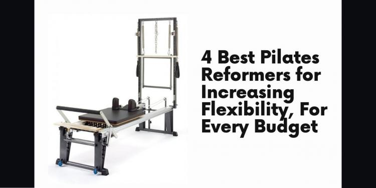 4 Best Pilates Reformers for Increasing Flexibility, For Every Budget