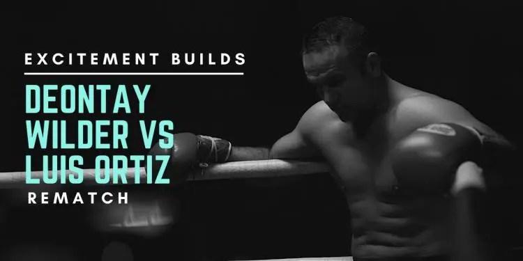 Excitement Builds for Deontay Wilder vs Luis Ortiz Rematch