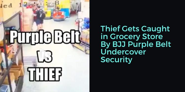 Thief Gets Caught in Grocery Store By BJJ Purple Belt Undercover Security