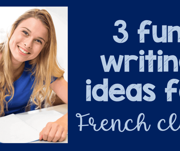 3 fun ways to teach writing in French class