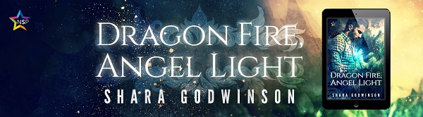 Dragon Fire, Angel Light by Shara Godwinson Release Blast, Excerpt & Giveaway!