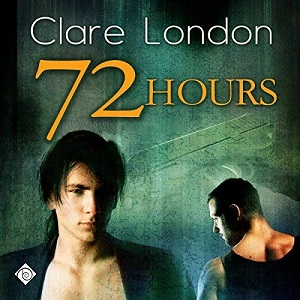 72 Hours by Clare London ~ Audiobook