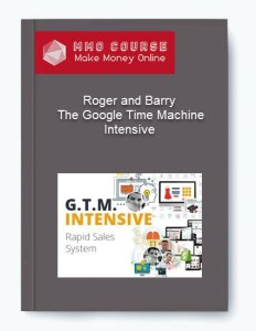 Roger and Barry – The Google Time Machine Intensive - Roger and Barry     The Google Time Machine Intensive - Roger and Barry – The Google Time Machine Intensive