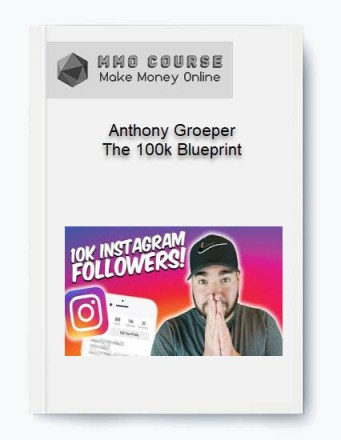 anthony groeper – the 100k blueprint - Anthony Groeper     The 100k Blueprint - Anthony Groeper – The 100k Blueprint [Free Download]