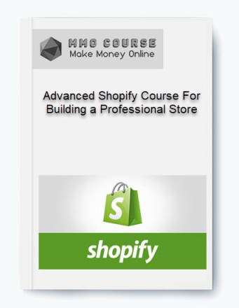 advanced shopify course for building a professional store - Advanced Shopify Course For Building a Professional Store - Advanced Shopify Course For Building a Professional Store [Free Download]