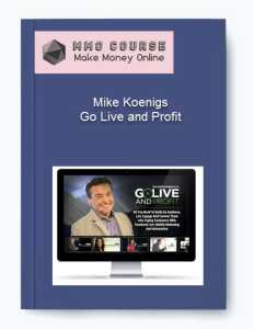 mike koenigs – go live and profit - Mike Koenigs     Go Live and Profit - Mike Koenigs – Go Live and Profit [Free Download]