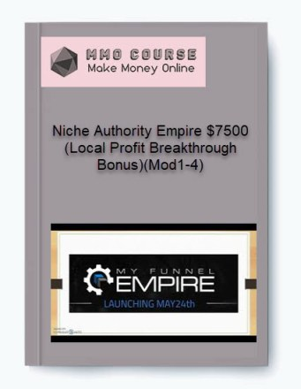 niche authority empire $7500 (local profit breakthrough bonus)(mod1-4) - Niche Authority Empire 7500 Local Profit Breakthrough BonusMod1 4 - Niche Authority Empire $7500 (Local Profit Breakthrough Bonus)(Mod1-4) [Free Download]