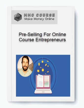 pre-selling for online course entrepreneurs - Pre Selling For Online Course Entrepreneurs - Pre-Selling For Online Course Entrepreneurs [Free Download]