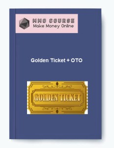 golden ticket + oto - Golden Ticket OTO - Golden Ticket + OTO [Free Download]