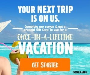 Your Next Trip is on Us! Complete our Survey and get a prepaid gift card.